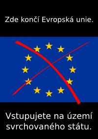 Zde končí Evropská unie. Vstupujete na území svrchovaného státu.